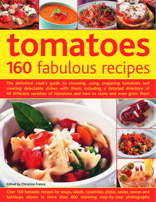 Tomatoes: 160 Fabulous Recipes - The Definitive Cook's Guide to Selecting, Using, Preparing Tomatoes and Creating Delectable Dishes with Them, Including a Detailed Guide to Over 40 Different Varieties of Tomatoes (Hardback)