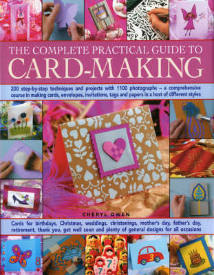 The Complete Practical Guide to Card-making: Over 150 Step-by-step Techniques and Projects and Over 1000 Photographs - A Complete Practical Guide to Making Cards, Envelopes, Tags and Papers in a Host of Different Styles, for All Occasions (Hardback)