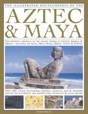 Illustrated Encyclopedia of the Aztec and Maya (Hardback)