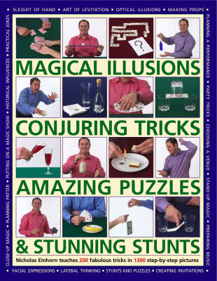 Magical Illusions, Conjuring Tricks, Amazing Puzzles and Stunning Stunts: Nick Einhorn Teaches 200 Fabulous Tricks in 1300 Step-by-step Pictures (Hardback)