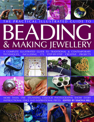The Complete Illustrated Guide to Beading and Making Jewellery: A Complete Illustrated Guide to Traditional and Contemporary Techniques, Including 175 Step-by-step Creative Projects (Hardback)