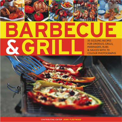 Barbecue and Grill: 30 Sizzling Recipes for Successful Barbecuing - Great Griddles, Grills, Marinades, Rubs and Sauces Shown in 70 Colour Photographs (Hardback)