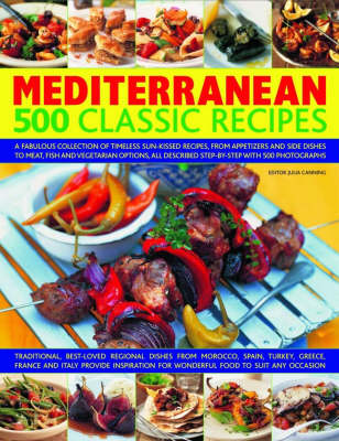 Mediterranean 500 Classic Recipes: A Fabulous Collection of Classic Sun-kissed Recipes, from Appetizers and Side Dishes to Meat, Fish and Vegetarian Options, All Described Step-by-step with 500 Colour Photographs (Hardback)