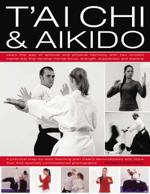 T'ai Chi and Aikido: Learn the Way of Spiritual Harmony with Two Ancient Martial Arts That Develop Mental Focus, Strength, Suppleness and Stamina (Hardback)
