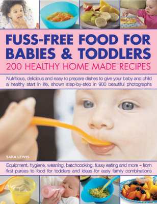 Fuss-free Food for Babies and Toddlers: 200 Healthy Home-made Recipes - Nutritious, Delicious and Easy to Prepare Dishes to Give Your Baby and Child a Healthy Start in Life (Hardback)