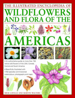The Illustrated Encyclopedia of Wild Flowers and Flora of the Americas: An Authoritative Guide to More Than 750 Native Wild Flowers of the USA, Canada, Central and South America (Hardback)
