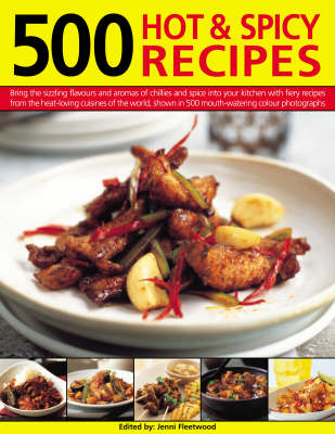 500 Hot and Spicy Recipes: Bring the Pungent Tastes and Aromas of Spices into Your Kitchen with Heart-warming, Piquant Recipes from the Spice-loving Cuisines of the World, Shown in More Than 500 Mouthwatering Photographs (Hardback)