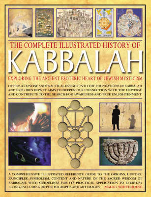 The Complete Illustrated History of Kabbalah: Exploring the Ancient Esoteric Heart of Jewish Mysticism (Hardback)