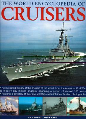 The World Encyclopedia of Cruisers: An Illustrated History of the Cruisers of the World, from the American Civil War to the Royal Navy's Last Conventional Ships, Spanning a Period of 150 Years (Hardback)