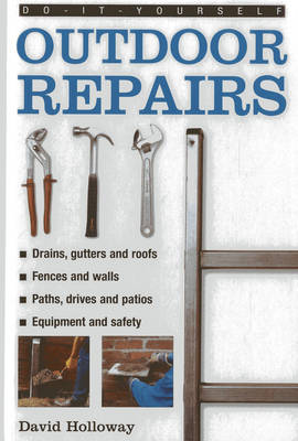 Do-it-yourself Outdoor Repairs: A Practical Guide to Repairing and Maintaining the Outside Structure of Your Home (Hardback)