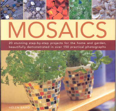Mosaics: 20 Stunning Step-by-step Projects for the Home and Garden, Demonstrated in More Than 150 Beautiful Photographs (Hardback)