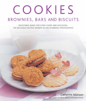 Cookies, Brownies, Bars and Biscuits: Delectable Bakes for Every Event and Occasion - 150 Delicious Recipes Shown in 250 Stunning Photographs (Hardback)