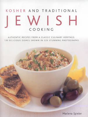 Kosher and Traditional Jewish Cooking: Authentic Recipes from a Classics Culinary Heritage - 150 Delicious Dishes Shown in 250 Stunning Photographs (Hardback)