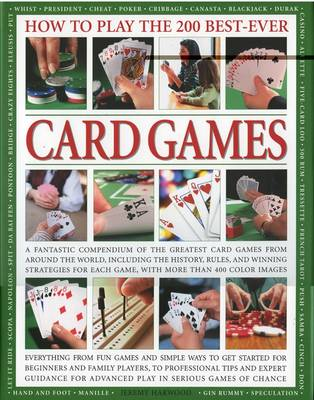 How to Play the 200 Best-ever Card Games: A Comprehensive Teaching Course Designed to Develop Skills and Competence at Playing More Than 150 Card Games - Including Rules of Each Game, History, Great Players, Strategies for Successful Play (Hardback)