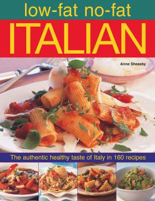 Low-fat No-fat Italian: The Authentic Healthy Taste of Italy in 160 Recipes (Hardback)