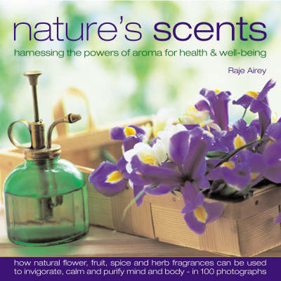 Nature's Scents: Harnessing the Powers of Aroma for Health and Wellbeing (Hardback)