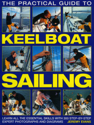 The Practical Guide to Keelboat Sailing: Learn All the Essential Skills with 230 Step-by-step Expert Photographs and Diagrams (Paperback)