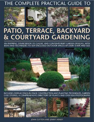 Complete Practical Guide to Patio, Terrace, Backyard and Courtyard Gardening (Hardback)