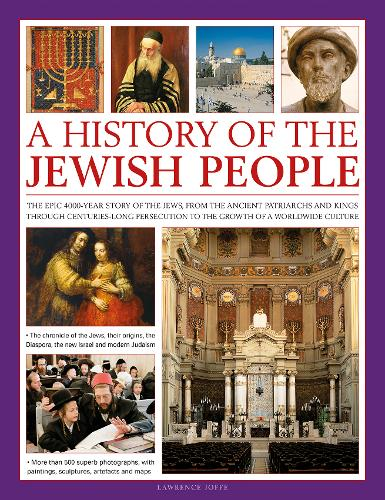 A History of the Jewish People: The epic 4000-year story of the Jews, from the ancient patriarchs and kings through centuries-long persecution to the growth of a worldwide culture (Hardback)