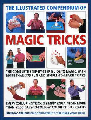The Illustrated Compendium of Magic Tricks: The Complete Step-by-step Guide to Magic, with More Than 320 Fun and Fully Accessible Tricks (Hardback)