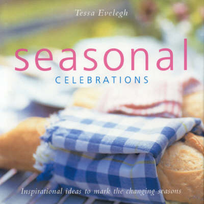 Seasonal Celebrations: Inspirational Ideas to Mark the Changing Seasons (Hardback)
