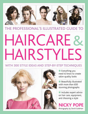 Professional's Illustrated Guide to Haircare and Hairstyles: Everything There is to Know About Creating Salon-quality Looks (Hardback)