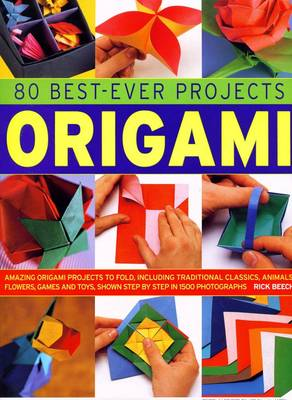 80 Best-Ever Projects Origami: Amazing Origami Projects to Fold, Including Traditional Classics, Animals, Flowers, Games and Toys, Shown Step by Step (Hardback)