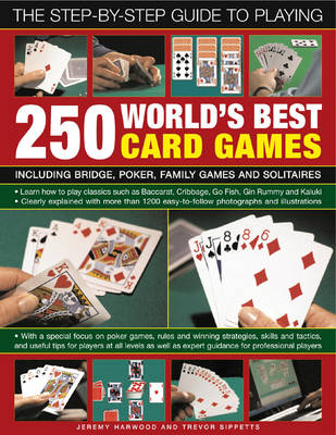 The Step-by-step Guide to Playing World's Best 250 Card Games: Including Bridge, Poker, Family Games and Solitaires (Hardback)