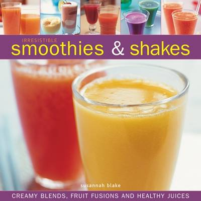 Irresistible Smoothies and Shakes (Hardback)