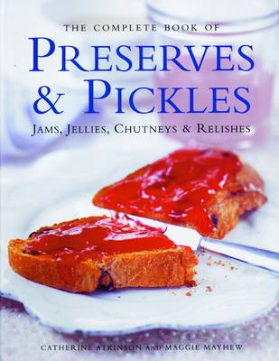 Complete Book of Preserves, Pickles, Jellies, Jams & Chutneys (Hardback)