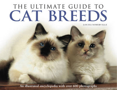 The Ultimate Guide to Cat Breeds: An Illustrated Encyclopedia with Over 600 Photographs (Hardback)