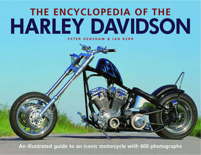 The Encyclopedia of the Harley Davidson: An Illustrated Guide to an Iconic Motorcycle with 600 Photographs (Hardback)