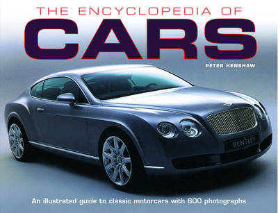 The Encyclopedia of Cars: An Illustrated Guide to Classic Motorcars with 600 Photographs (Hardback)