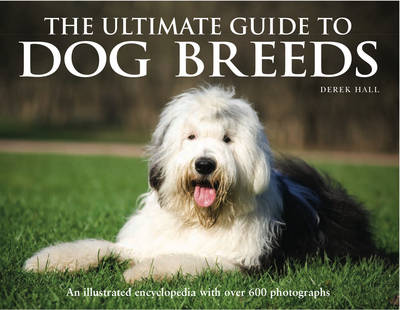 The Ultimate Guide to Dog Breeds: An Illustrated Encyclopedia with Over 600 Photographs (Hardback)