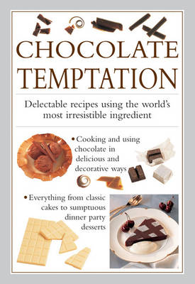 Chocolate Temptation: Delectable Recipes Using the World's Most Irresistible Ingredient (Hardback)
