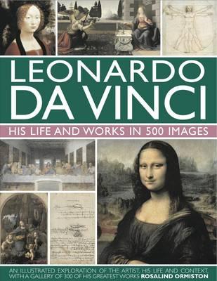 Leonardo Da Vinci: His Life and Works in 500 Images (Hardback)