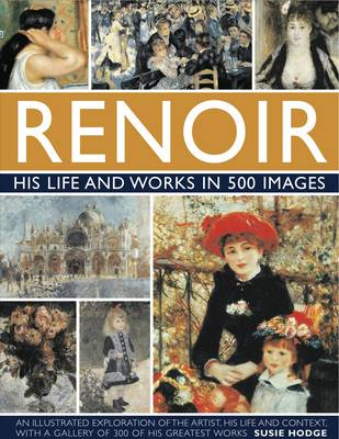 Renoir: His Life and Works in 500 Images (Hardback)