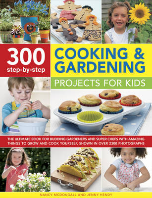 300 Step-by-Step Cooking & Gardening Projects for Kids (Hardback)