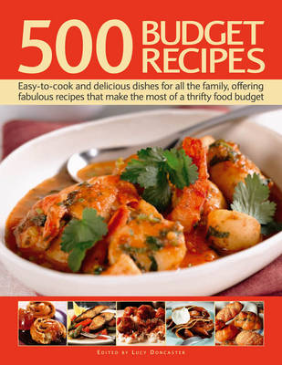 500 Budget Recipes: Easy-to-cook and Delicious Dishes for All the Family, Offering Fabulous Recipes That Make the Most of a Thrifty Food Budget (Hardback)