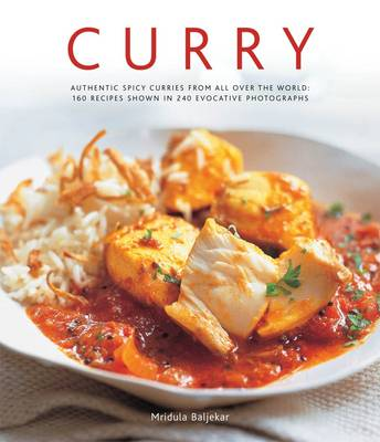 Curry: Authentic Spicy Curries from All Over the World: 160 Recipes Shown in 240 Evocative Photographs (Hardback)