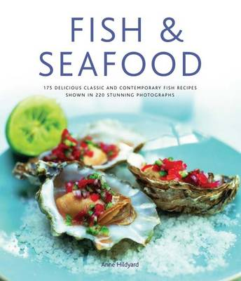 Fish & Seafood: 175 Delicious Classic and Contemporary Fish Recipes Shown in 220 Stunning Photographs (Hardback)