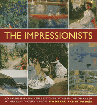 The Impressionists: A Comprehensive Visual Reference to One of the Best-loved Periods of Art History, with Over 450 Images (Hardback)