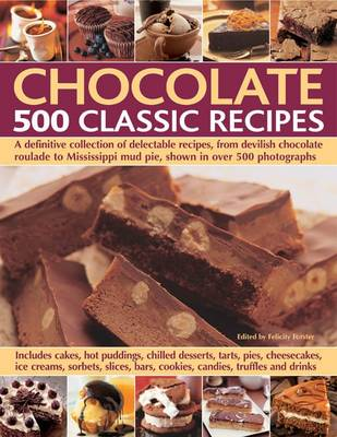 Chocolate 500 Classic Recipes: A Definitive Collection of Delectable Recipes, from Devilish Chocolate Roulade to Mississippi Mud Pie (Paperback)
