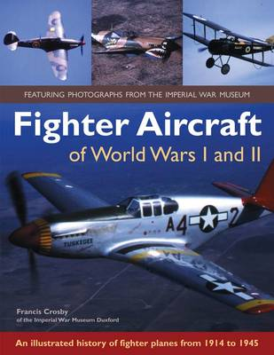 Fighter Aircraft of World Wars I and II: an Illustrated History of Fighter Planes from 1914 to 1945 (Hardback)