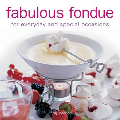 Fabulous Fondue: For Everyday and Special Occasions (Hardback)