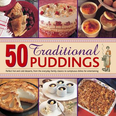 50 Traditional Puddings: Perfect Hot & Cold Desserts from the Everyday Family Classics to Sumptuous Dishes for Entertaining (Hardback)