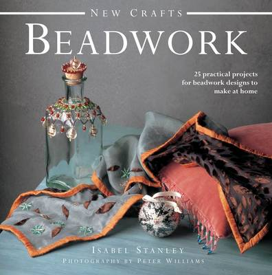 New Crafts: Beadwork: 25 Practical Projects for Beadwork Design to Make at Home (Hardback)
