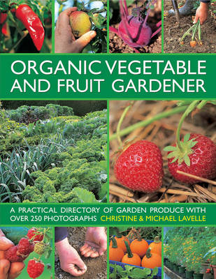 Organic Vegetable and Fruit Gardener: a Practical Directory of Garden Produce with Over 250 Photographs (Hardback)