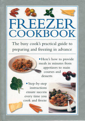 Freezer Cookbook: the Busy Cook's Practical Guide to Preparing and Freezing in Advance (Hardback)