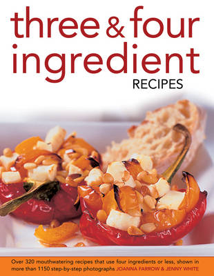 Three & Four Ingredient Recipes: Over 320 Mouthwatering Recipes That Use Four Ingredients or Less, Shown in More That 1150 Step-by-step Photographs (Hardback)